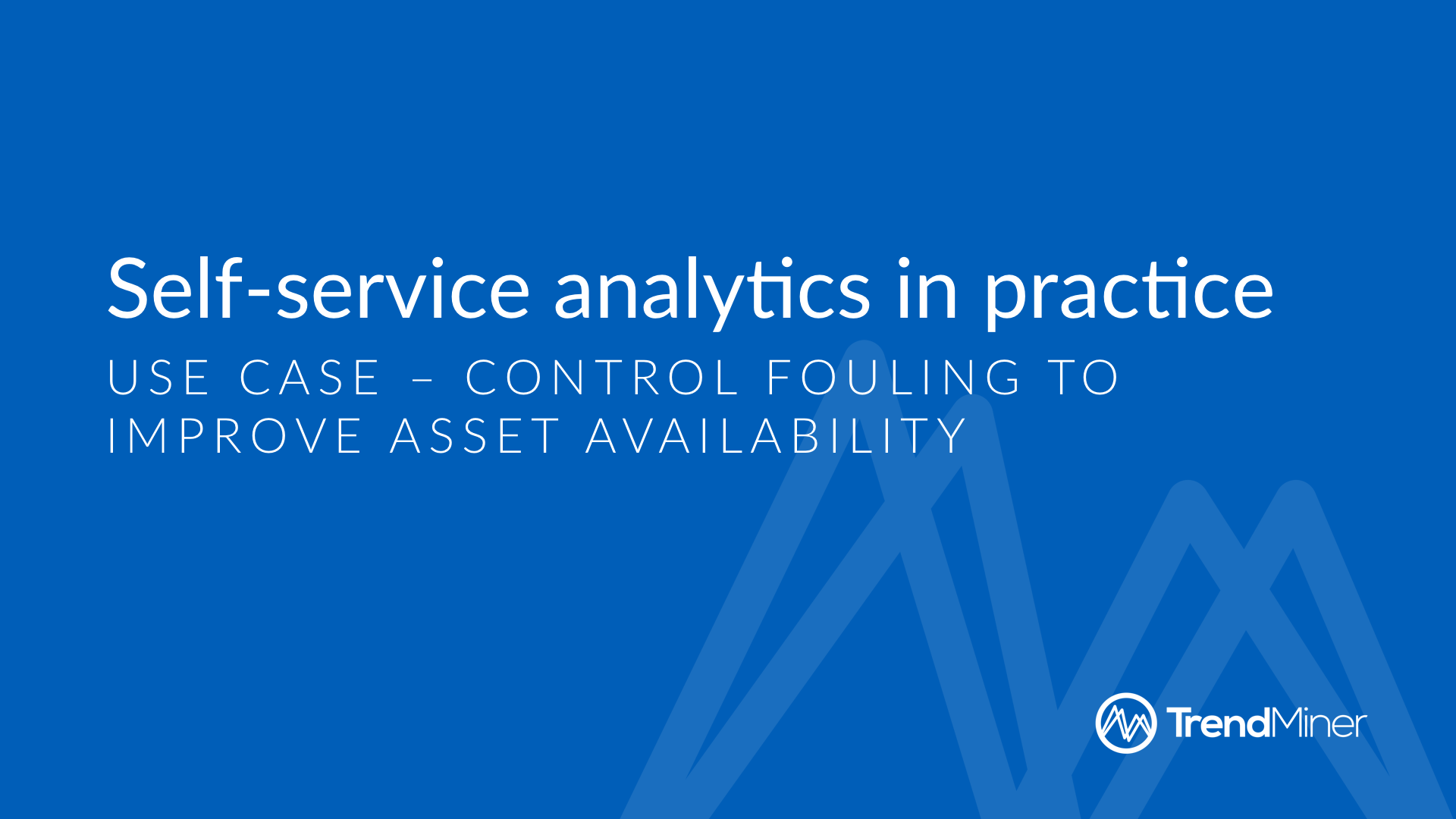 Use case: Control fouling to improve asset availability